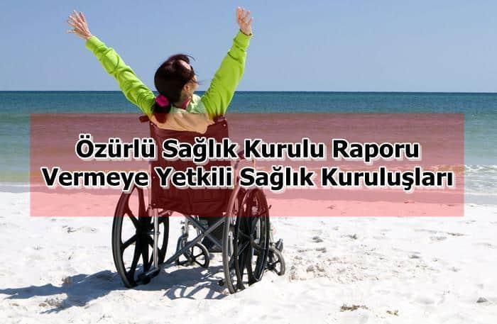 Photo of Özürlü Sağlık Kurulu Raporu Vermeye Yetkili Sağlık Kuruluşları