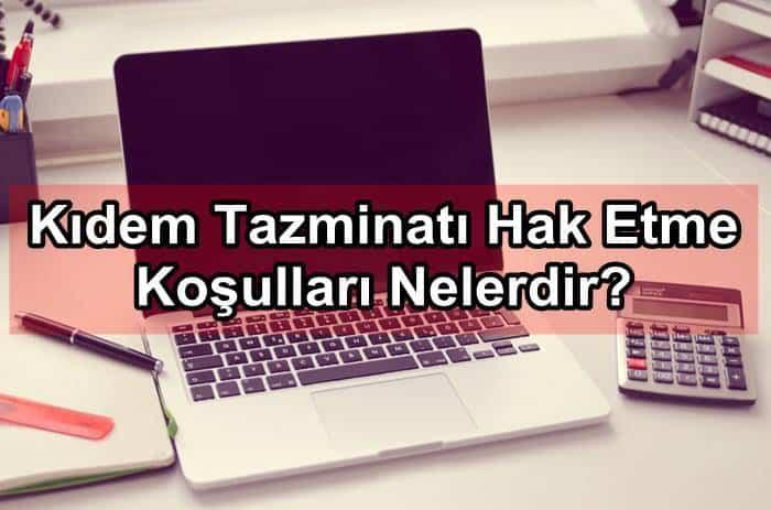 Photo of Kıdem Tazminatı Hak Etme Koşulları Nelerdir?