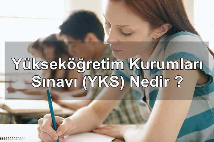 Photo of Yükseköğretim Kurumları Sınavı (YKS) Nedir ?