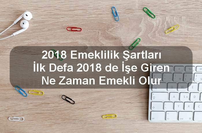 Photo of 2018 Emeklilik Şartları, İlk Defa 2018 de İşe Giren Ne Zaman Emekli Olur