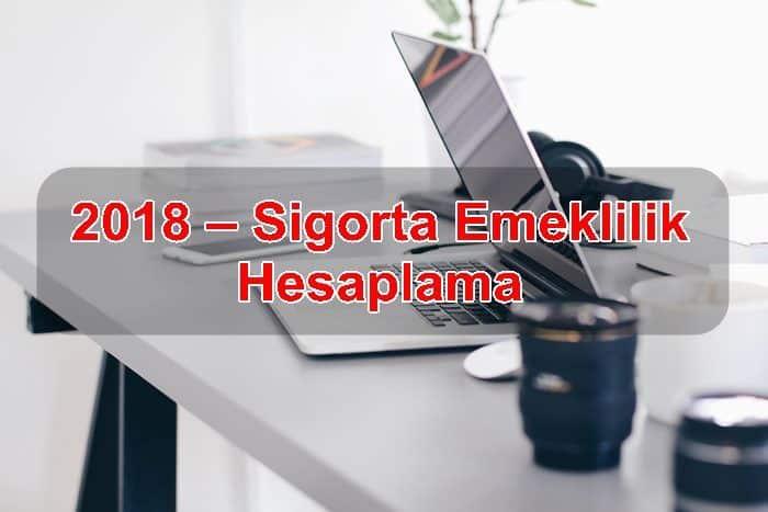 Photo of 2018 – Sigorta Emeklilik Hesaplama