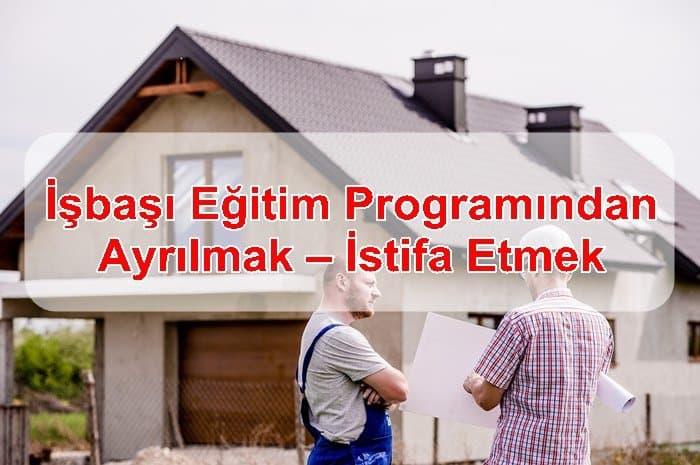Photo of İşbaşı Eğitim Programından Ayrılmak – İstifa Etmek