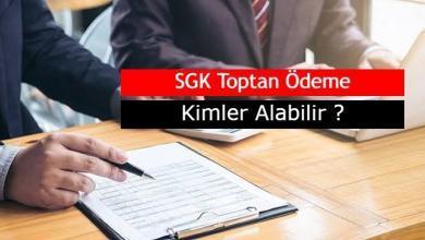 Photo of SSK, SGK Toptan Ödeme Nedir, Kimler Toptan Ödeme Alabilir?