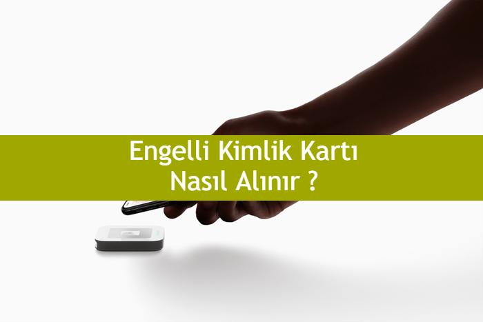 2019 Engelli Kimlik Karti Nereden Nasil Alinir
